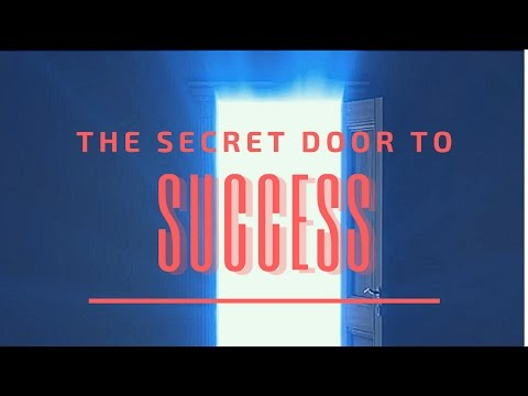 The Secret Door To Success! ~ Law Of Attraction