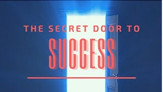 The Secret Door To Success! ~ Law Of Attraction