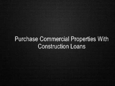 Purchase Commercial Properties With Construction Loans