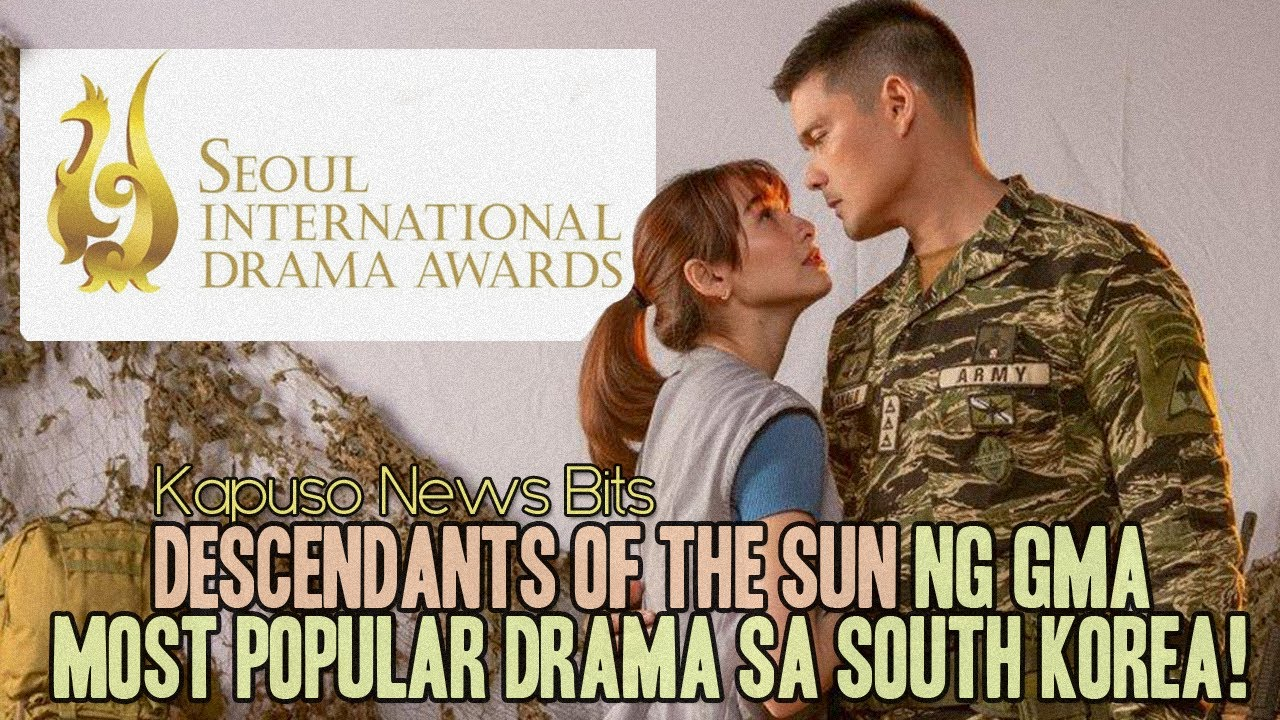 Descendants of the Sun Pinoy Remake, Wagi sa Seoul International Awards | Kapuso Archives