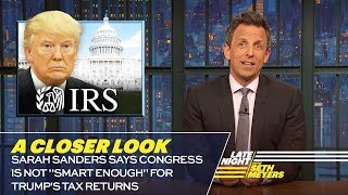 "Sarah Sanders Says Congress Is Not ""Smart Enough"" for Trump's Tax Returns: A Closer Look"