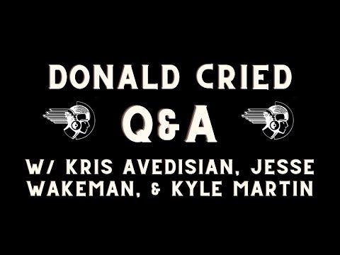 Donald Cried Q & A with Kris Avedisian, Jesse Wakeman, Kyle Martin