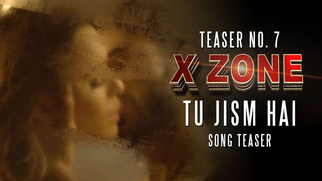 "Download X ZONE | Official Teaser 7 | ""Tu Jism Hai"" 