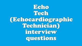 Echo Tech (Echocardiographic Technician) interview questions