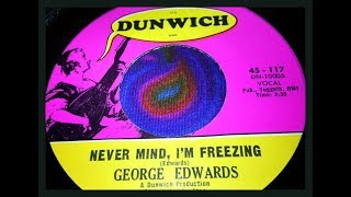 GEORGE EDWARDS -  NEVER MIND, I'M FREEZING