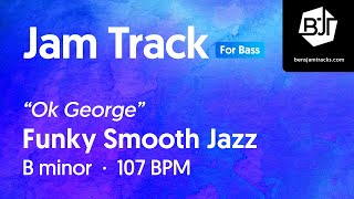 """Ok George"" Funky Smooth Jazz Jam Track in B minor (for bass) - BJT #66"