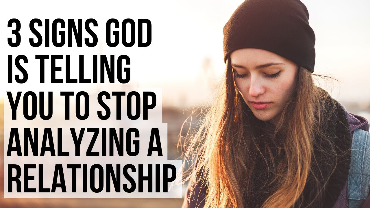 God Is Telling You to Stop Analyzing a Past Relationship If . . .