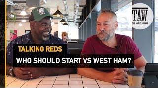 Liverpool 3 Torino 1, Who Should Start vs West Ham? | TALKING REDS