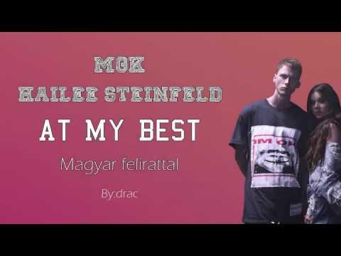 Machine Gun Kelly ft Hailee Steinfeld  At My Best magyar felirattal