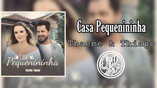 Thaeme & Thiago - Casa Pequenininha