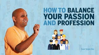 How To Balance Your Passion And Profession by Gaur Gopal Das
