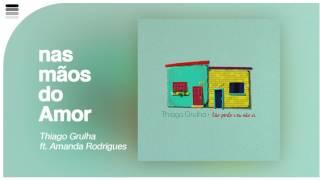 Thiago Grulha Ft. Amanda Rodrigues - Nas Mãos Do Amor - [ Áudio Original ]