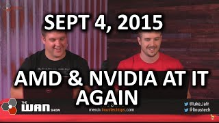 The WAN Show - AMD and NVIDIA at it Again! - September 4, 2015