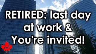 RETIRED: Last Day at Work & You're Invited