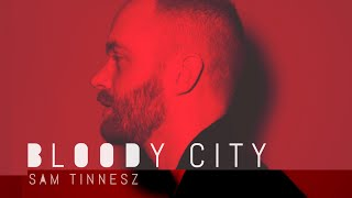 Sam Tinnesz Bloody City Audio.mp3