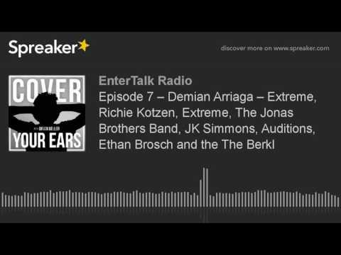 Episode 7 – Demian Arriaga – Extreme, Richie Kotzen, Extreme, The Jonas Brothers Band, JK Simmons, A
