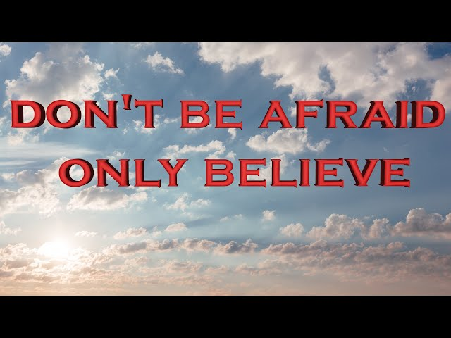 Don't be afraid, only believe (Eng subs)