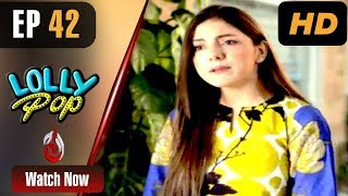 Pakistani Drama | Lollypop - Episode 42 | Aaj Entertainment Dramas