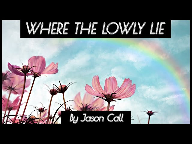 Jason Call - Where The Lowly Lie (ART MUSIC VIDEO)