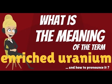 What is ENRICHED URANIUM? What does ENRICHED URANIUM mean? ENRICHED URANIUM meaning