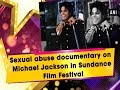 Sexual abuse documentary on Michael Jackson in Sundance Film Festival