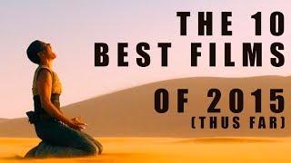 The 10 Best Films of 2015 (Thus Far)