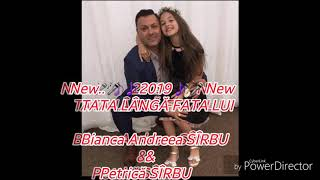 New..2019-TATA LANGA FATA LUI-Bianca Andreea &amp Petrica SIRBU