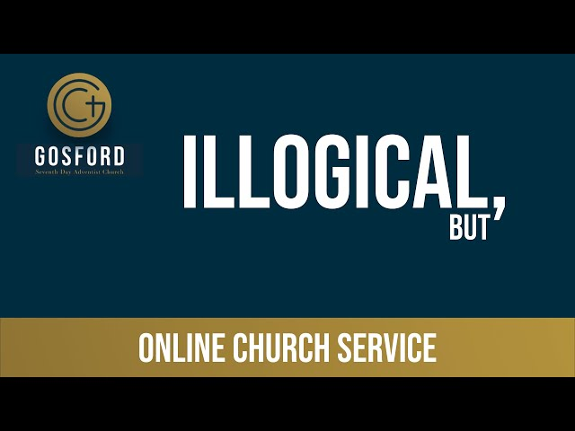 August 22 – Online Church Service – Illogical, But