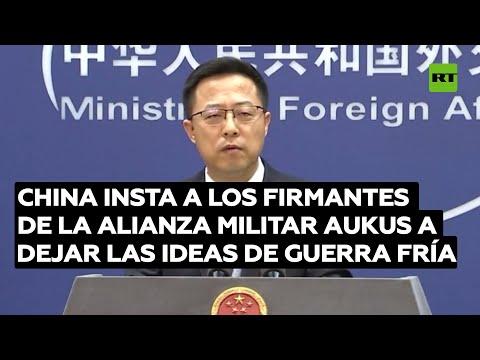 China insta a los firmantes de la alianza militar AUKUS a abandonar las ideas de la Guerra Fría