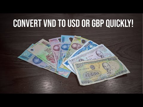 How To Convert Vietnamese Dong Into USD Or British Sterling Quickly [VND To USD Or GBP]