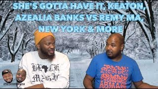She's Gotta Have It, Keaton, Azealia Banks Vs Remy Ma, New York & More
