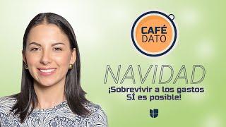 #CaféDato: ¡Sobrevivir a los gastos de Navidad sí es posible!