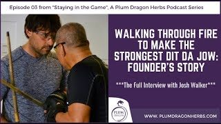 EP03 Walking Through Fire to Make the Strongest Dit Da Jow: A Founder's Story