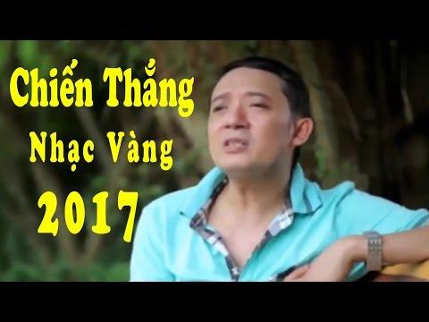 Chiến Thắng Hát Nhạc Vàng Hay và Cảm Động Nhất 2017