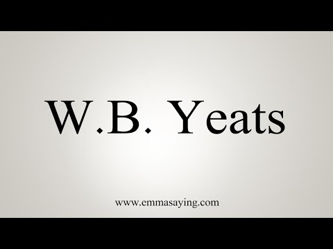 How To Pronounce W.B. Yeats