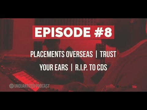 UnQuantized #8 Placements Overseas | Trust Your Ears | R I P  to CDs