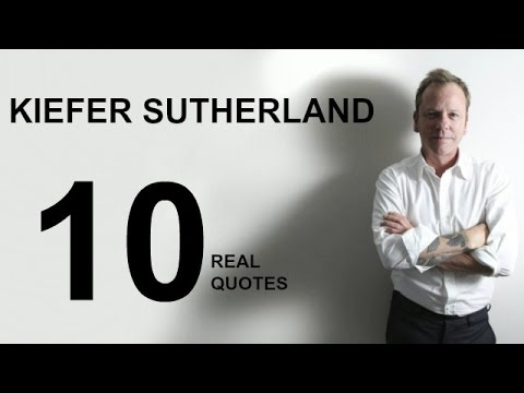 kiefer sutherland real life quotes on success inspiring