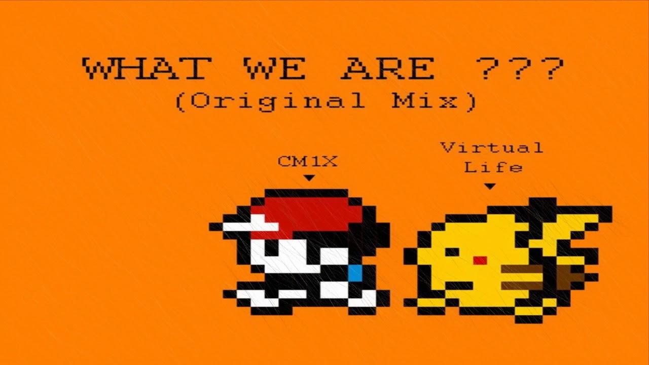 What We Are - CM1X x Virtual Life (Original Mix) GẮT!!!