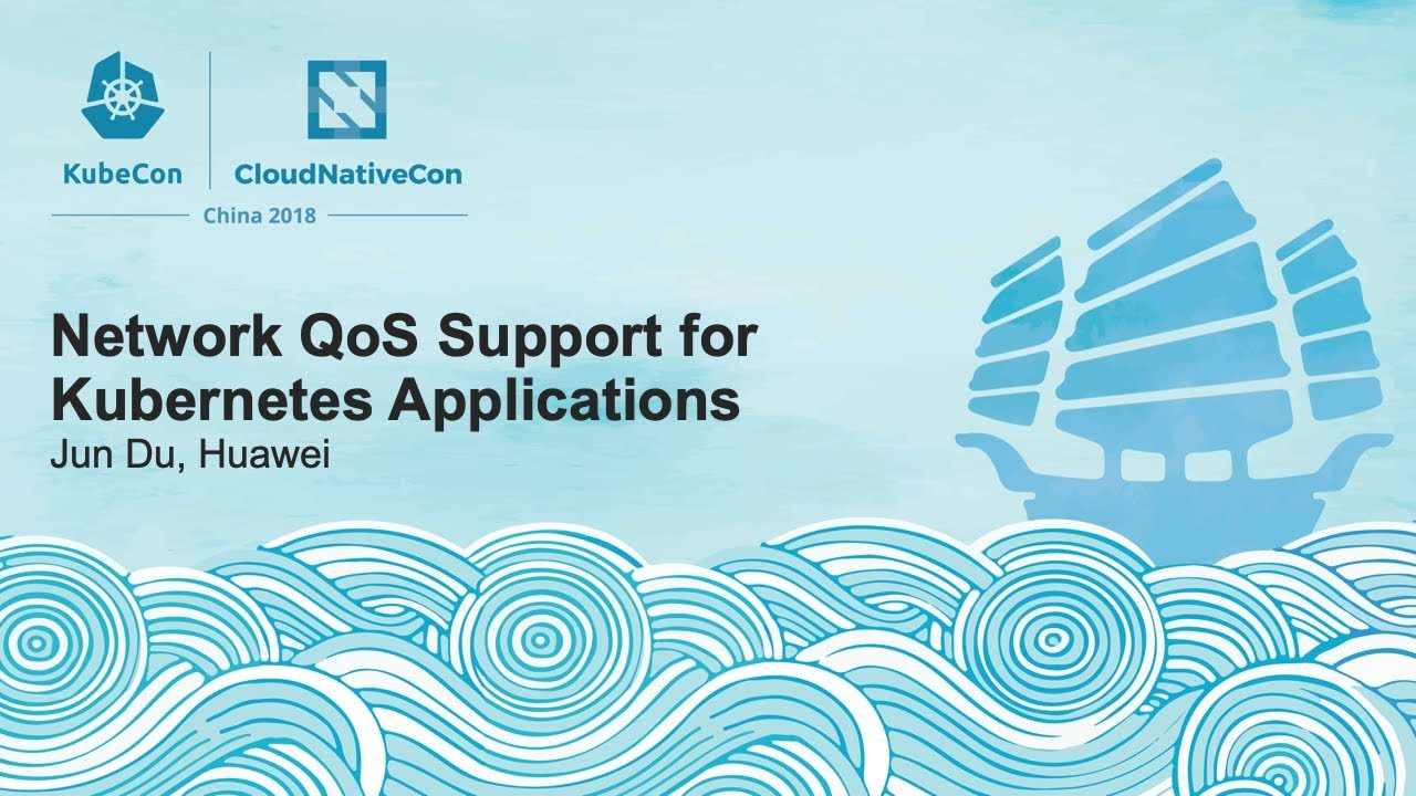 Network QoS Support for Kubernetes Applications - Jun Du, Huawei