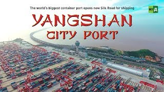 Yangshan City Port. The world's biggest container port opens new Silk Road for shipping