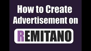 HOW TO CREATE AN ADVERTISEMENT IN REMITANO