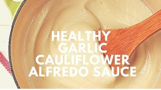 Healthy Roasted Garlic Cauliflower Alfredo Sauce Recipe