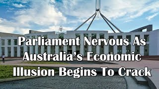Adams/North: Parliament Nervous As Australia's Economic Illusion Begins To Crack