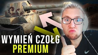 WYMIEŃ CZOŁG PREMIUM - World of Tanks