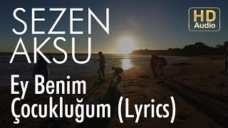 Sezen Aksu - Ey Benim Çocukluğum (Lyrics I Şarkı Sözleri)