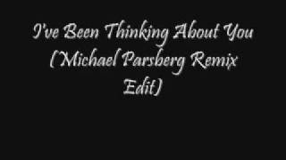 I've Been Thinking About You-Michael Parsberg Remix Edit