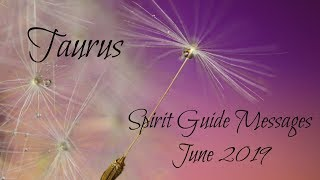Taurus - Moving on to bigger & better! - Spirit Guide Messages June 2019