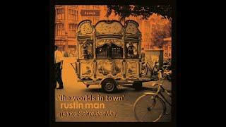 Rustin Man - 'The Worlds in Town'  (Byke Schreider Mix)