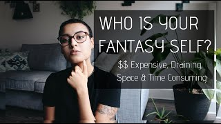 Is Your Fantasy Self Toxic? | Minimalism Series