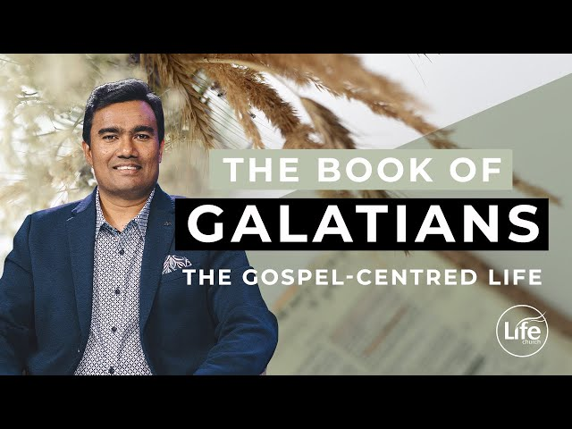 Galatians Part 3 - The Gospel-Centred Life | Rev Paul Jeyachandran